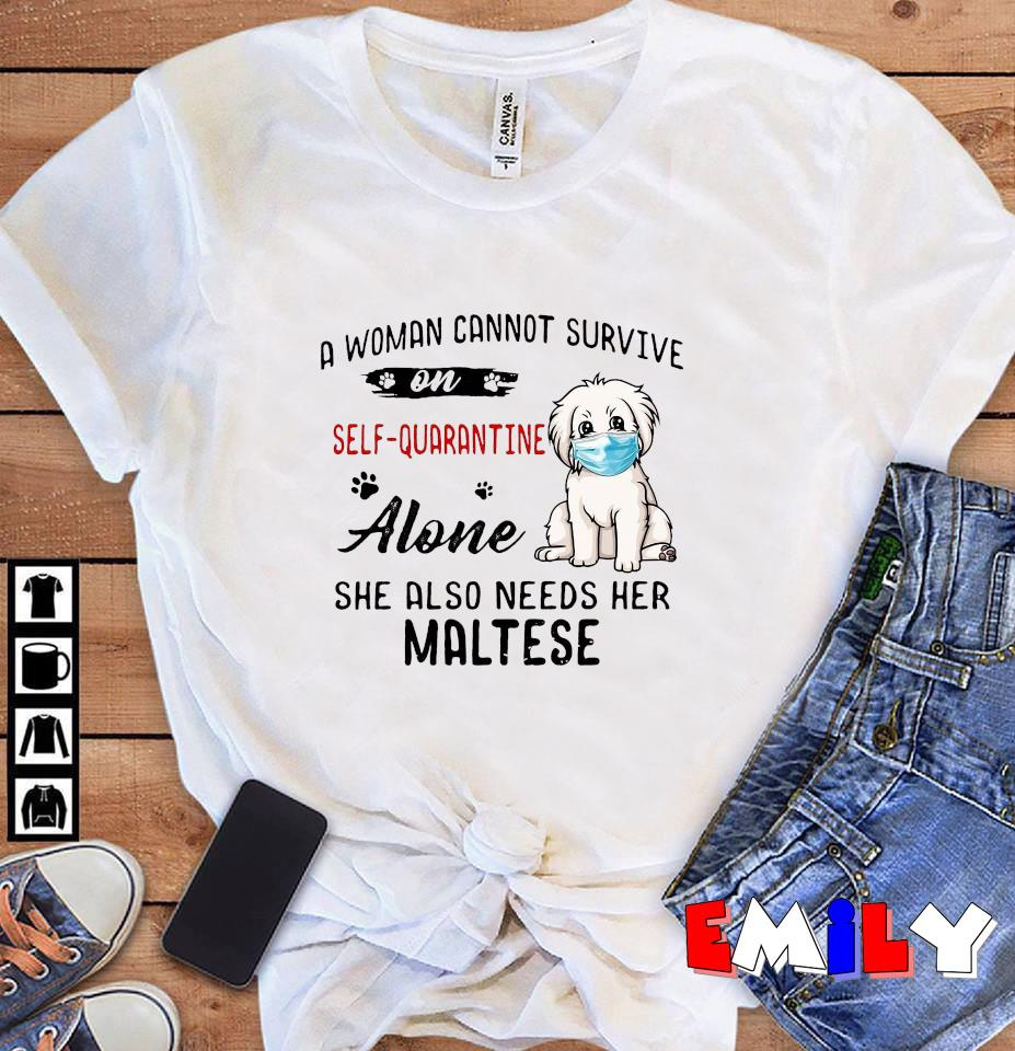 A woman cannot survive on quarantine 2020 alone she also needs Maltese unisex t-shirt