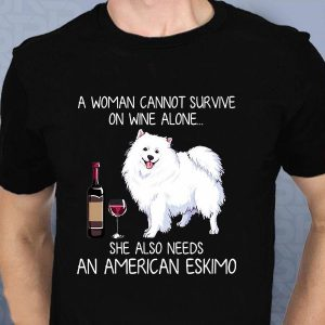 A woman cannot survive on wine alone she also needs an american eskimo t-shirt