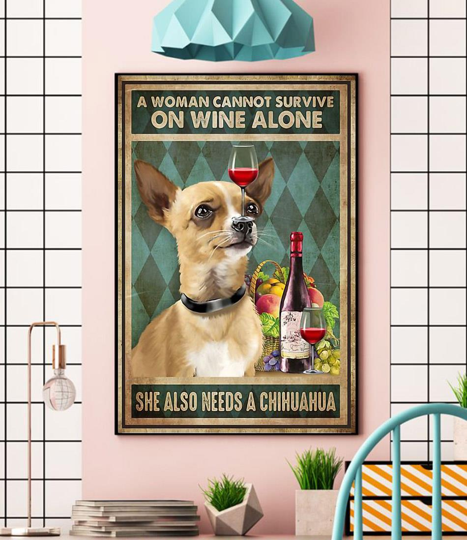 A woman cannot survive on wine alone she also needs Chihuahua poster canvas
