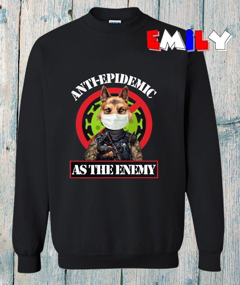 Anti epidemic as the enemy dog sweatshirt