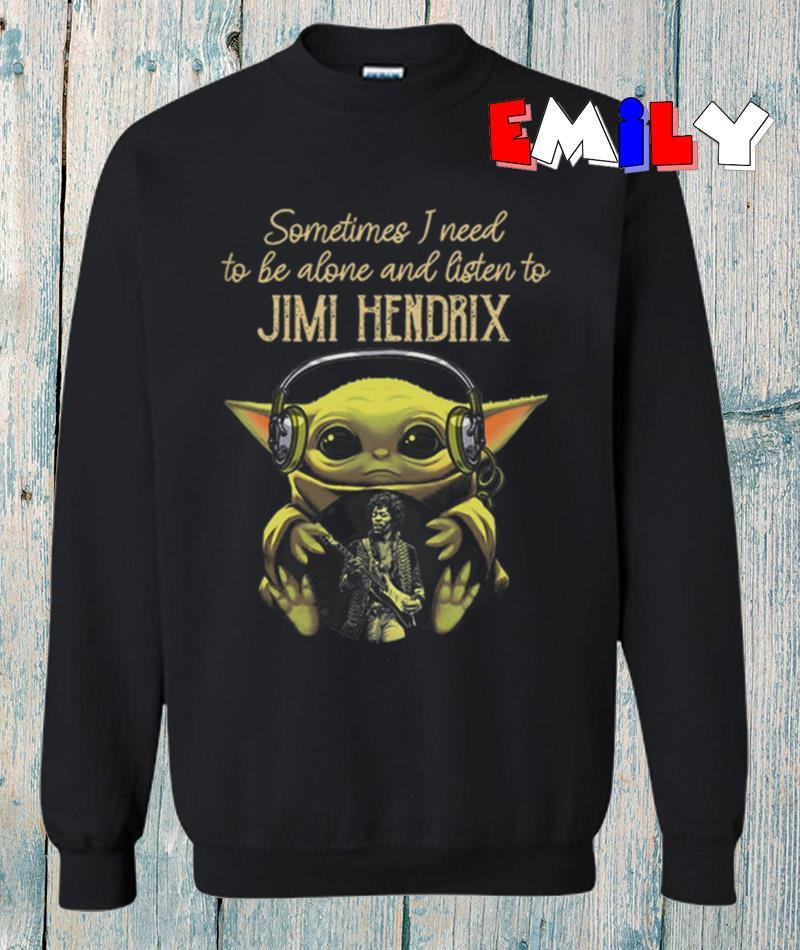 Baby Yoda Sometimes I need tobe alone and listen to Jimi Hendrix sweatshirt