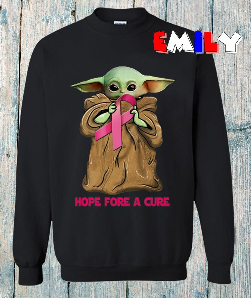 Breast Cancer Baby Yoda hope fore a cure sweatshirt