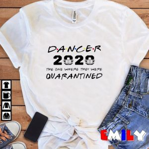 Dancer 2020 the one where they were quarantined unisex t-shirt