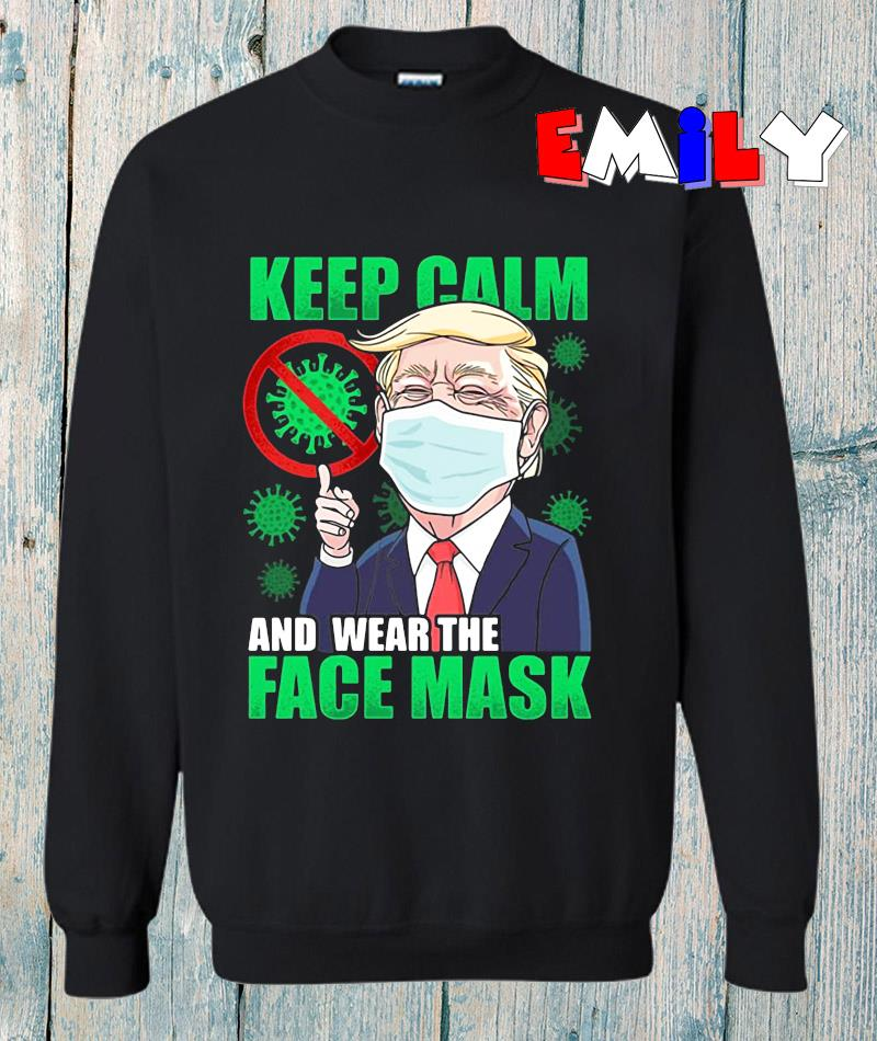 Donald Trump keep calm and wear a face mask sweatshirt