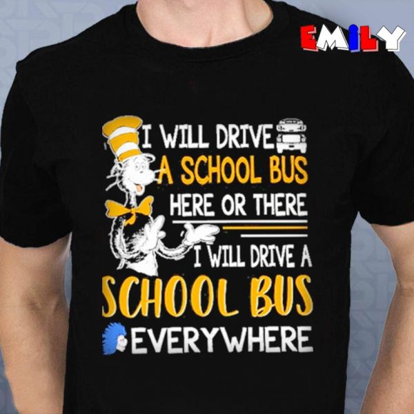 Dr Seuss I will drive a school bus here or there everywhere unisex t-shirt