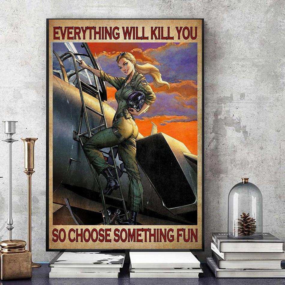 Female Pilot everything will kill you so choose something fun vertical poster art
