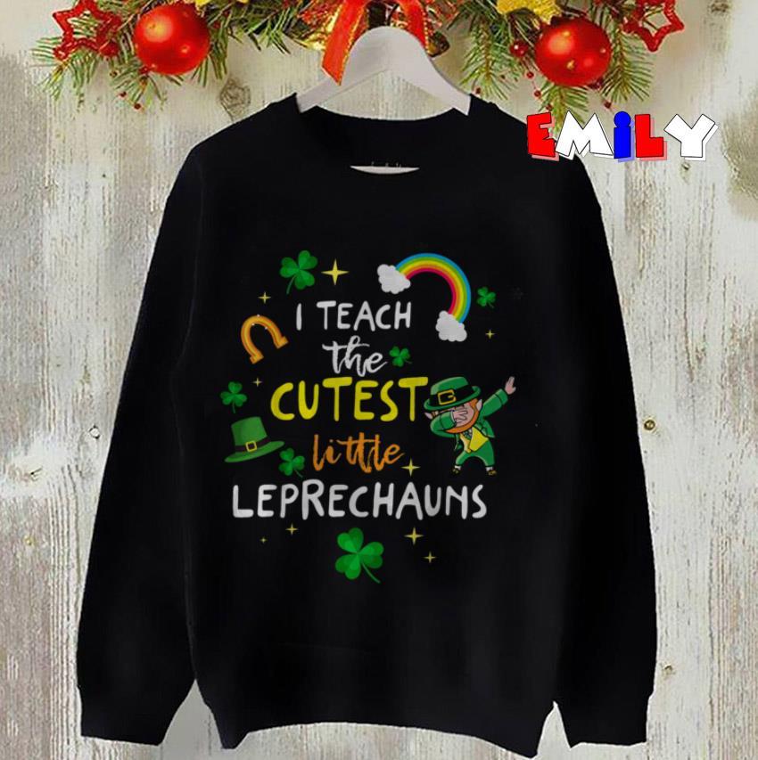 I teach the cutest little Leprechaun teacher st Patricks day sweatshirt