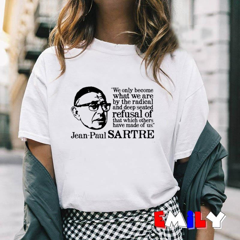Jean-Paul Sartre We only become what we are by the radical