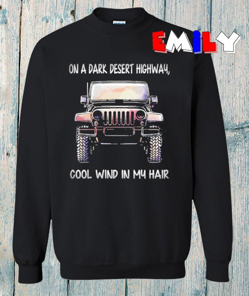 Jeep on a dark desert highway cool wind in my hair sweatshirt