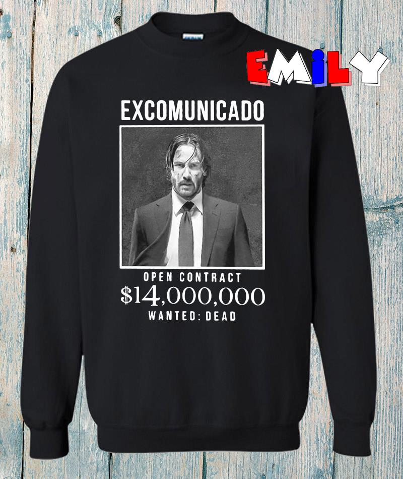 John Wick excommunicado open contract 14 million dollar t-s sweatshirt