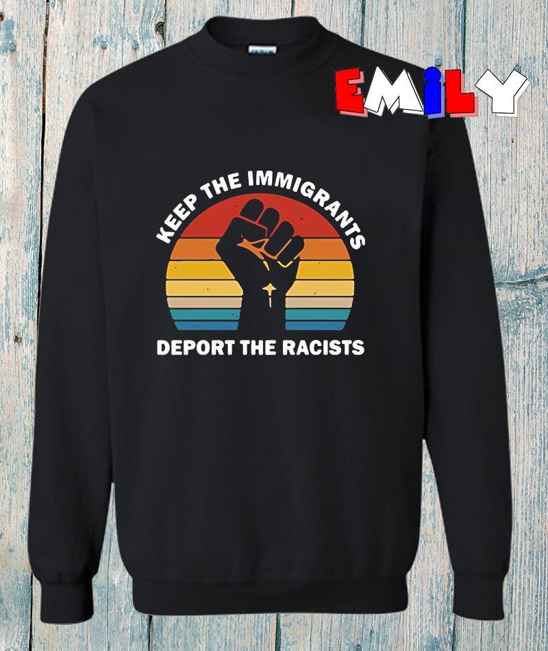 Keep the immigrants deport the racists vintage retro sweatshirt