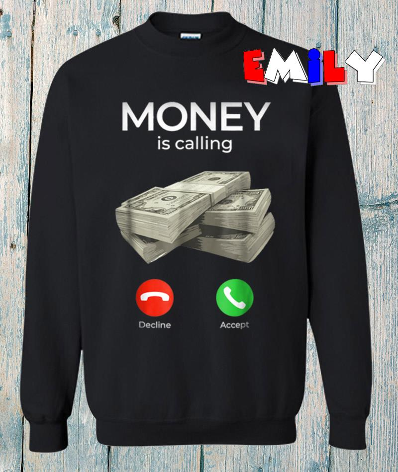 Money is calling and I must go sweatshirt