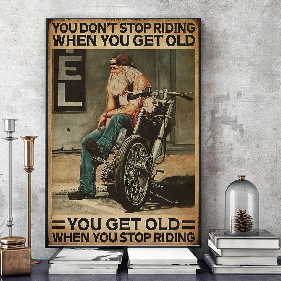 Motorcycling you don't stop riding when you get old poster canvas art