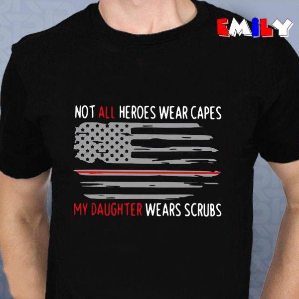 Not all heroes wear capes my daughter wears scrubs nurse unisex t-shirt