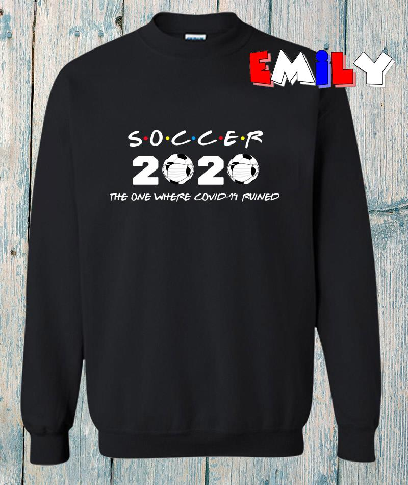 Soccer 2020 the one where covid-19 ruined sweatshirt