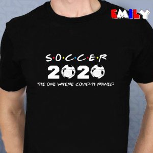 Soccer 2020 the one where covid-19 ruined unisex t-shirt