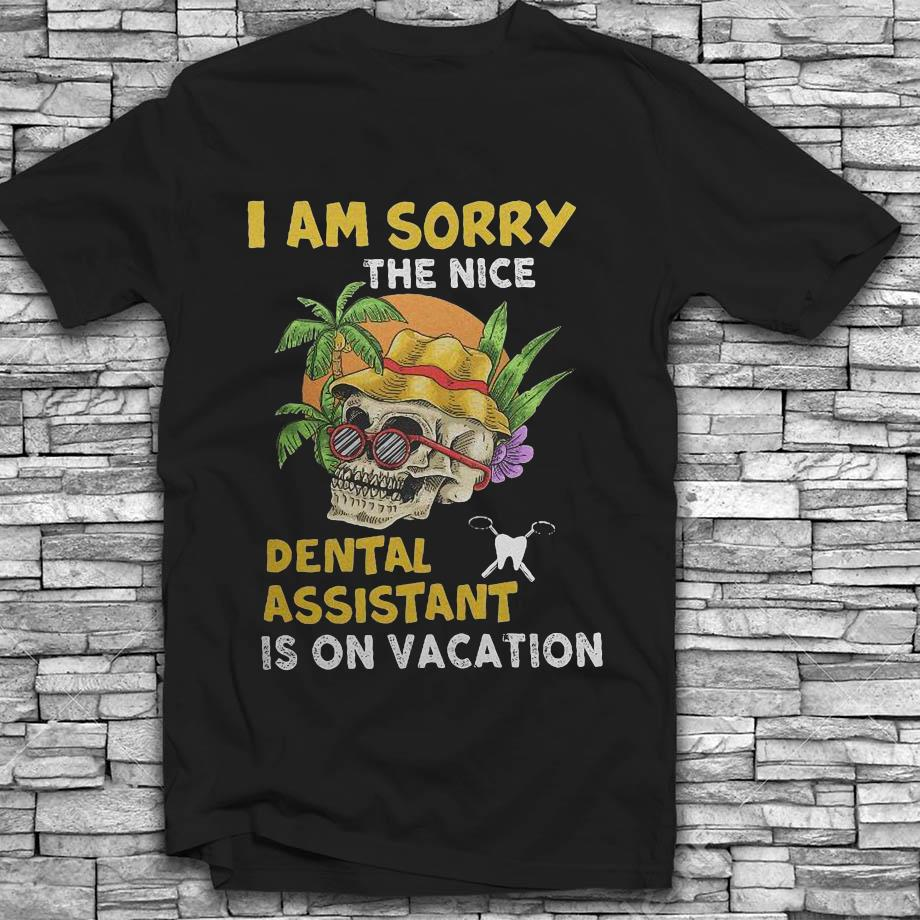 Summer skull I am sorry the nice dental assistant is on vacation t-shirt