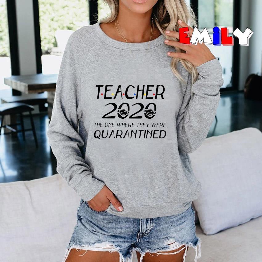 Teacher 2020 the one where they were quarantined Sweatshirt