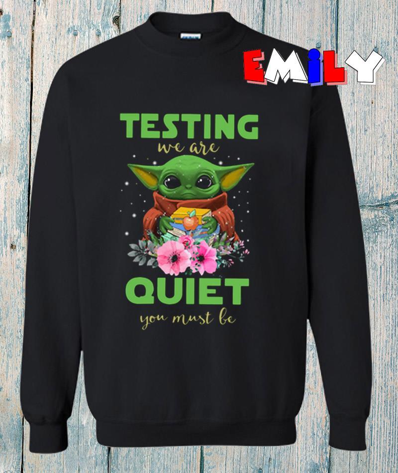 Teacher baby Yoda testing we are quiet you must be sweatshirt