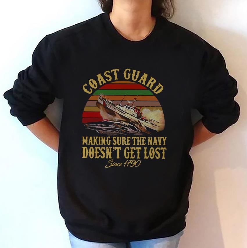 United States Coast Guard making sure navy doesnt get lost since 1790 unisex sweatshirt