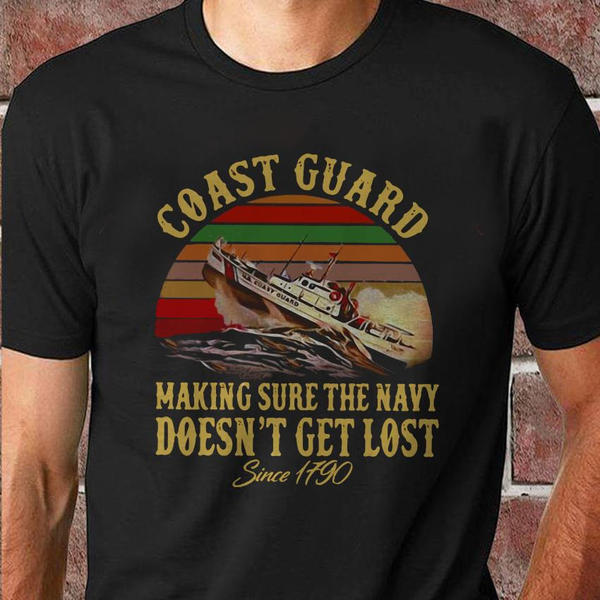 United States Coast Guard making sure navy doesnt get lost since 1790 t-shirt