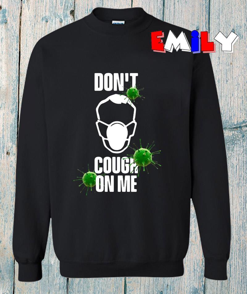 Virus Corona dont cough on me sweatshirt