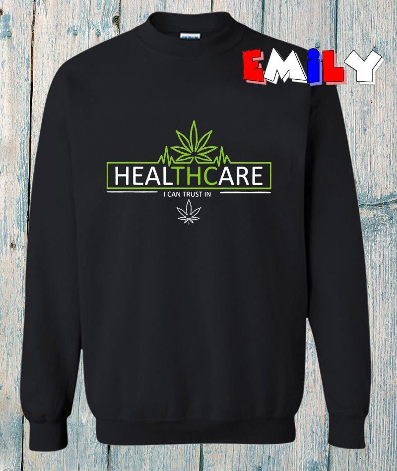 Weed Healthcare I can trust in sweatshirt
