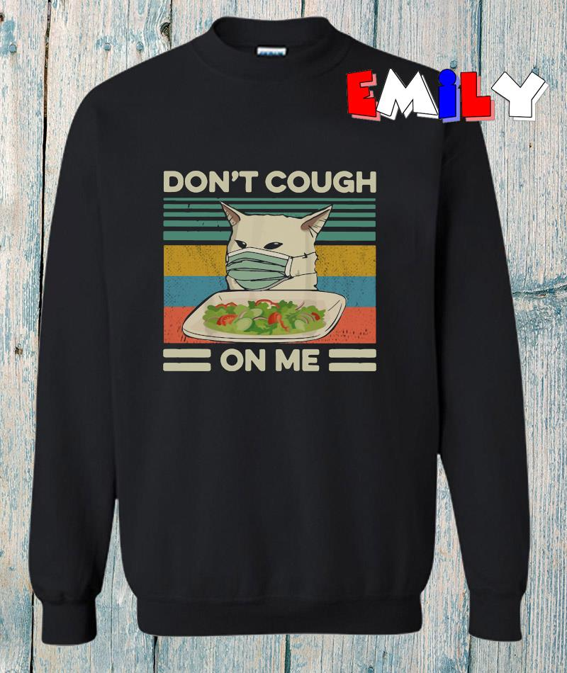 Woman yelling cat dont cough on me vintage sweatshirt